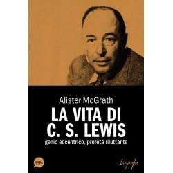 La vita di C. S. Lewis -...